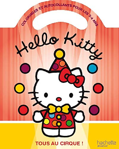 Hello Kitty tous au cirque ! : Coloriages et autocollants