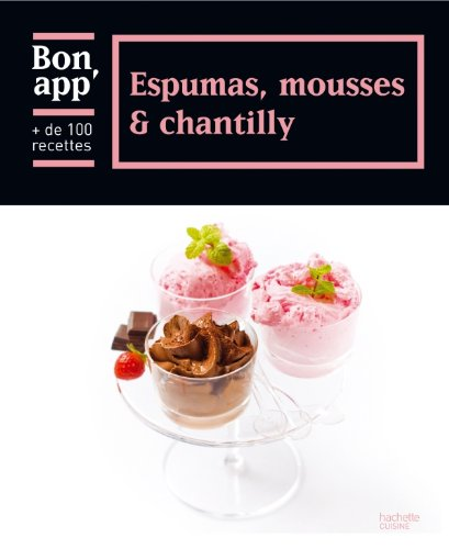 Espumas, mousses et chantilly: Bon app'