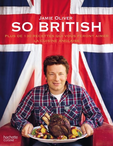 So British !: Plus de 130 raisons d'aimer la cuisine anglaise