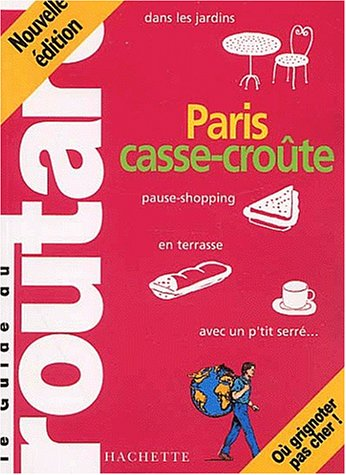 Guide du Routard : Paris casse-croûte 2002/2003