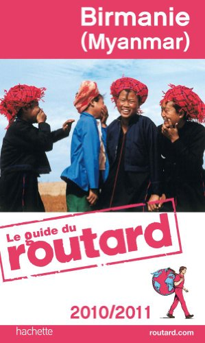 Guide du Routard Birmanie (Myanmar) 2010/2011