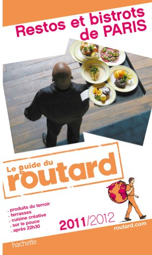 Guide du Routard Restos et bistrots de Paris 2011/2012