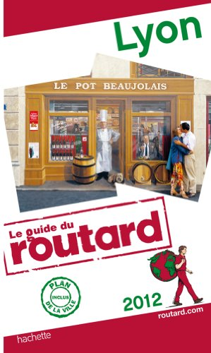 Guide du Routard Lyon 2012
