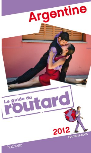 Guide du Routard Argentine 2012