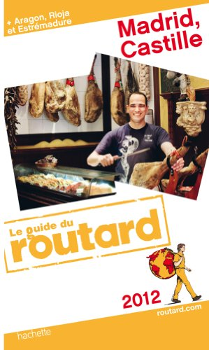 Guide du Routard Madrid, Castille (+ Aragon et Estrémadure) 2012