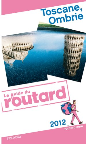 Guide du Routard Toscane, Ombrie 2012