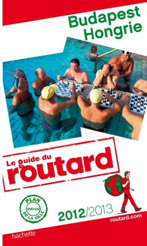 Guide du Routard Budapest, Hongrie 2012/2013