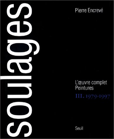 Soulages, tome 3 : L'oeuvre complet, peintures