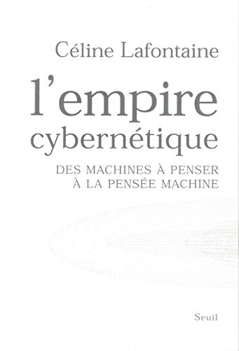 L'Empire cybernétique : Des machines à penser à la pensée machine