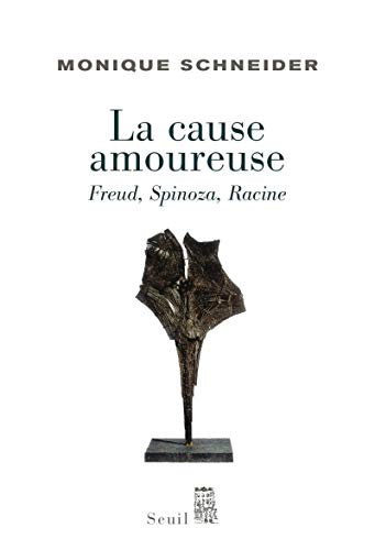 La cause amoureuse : Freud, Spinoza, Racine