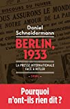 Berlin, 1933 : la presse internationale face à Hitler | Schneidermann, Daniel (1958-....)