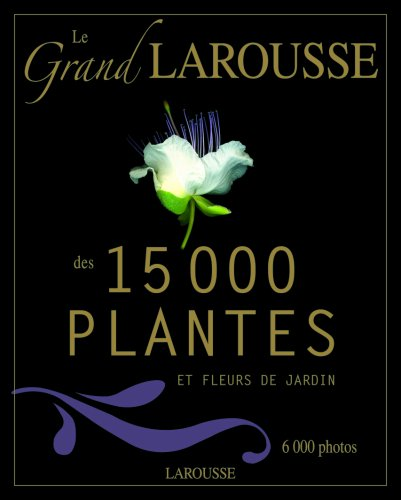 Le grand Larousse des 15 000 plantes et fleurs de jardin