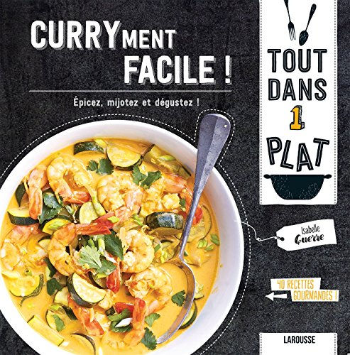 Curryment facile! / Isabelle Guerre ; photographies, Fabrice Veigas.
