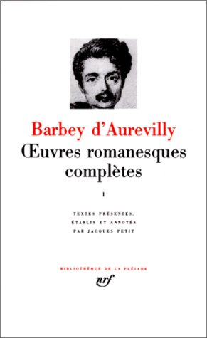 Barbey d'Aurevilly : Oeuvres romanesques complètes, tome 1