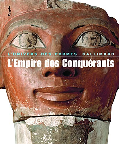 L'Empire des Conquérants : L'Egypte au Nouvel Empire (1560-1070 avant Jésus-Christ)