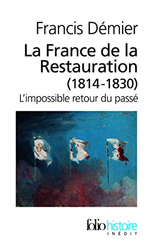 La France de la Restauration (1814-1830) : L'impossible retour du passé