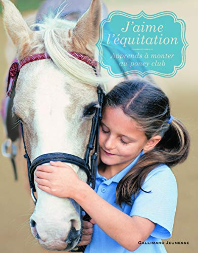 J'aime l'équitation : Apprends à monter au poney club