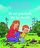 Si on parlait de la mort | Dolto-Tolitch, Catherine - Dr. Auteur