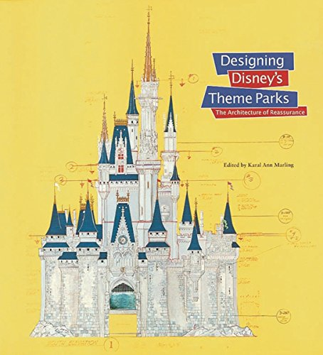Designing Disney's Theme Parks: The Architecture of Reassurance - Karal Ann Marling