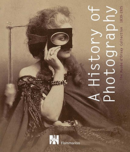 A History of Photography : The Musée d'Orsay Collection 1839-1925