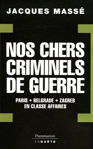 Nos chers criminels de guerre : Paris, Zagreb, Belgrade en classe affaires