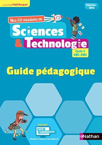 Mes 60 missions en sciences et technologie cycle 3, CM1-CM2 : guide pédagogique : programme 2016 |
