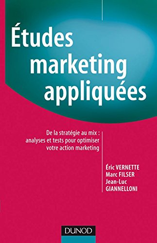 Études Marketing appliquées - De la stratégie au MIX : analyses et tests pour optimiser votre action marketing