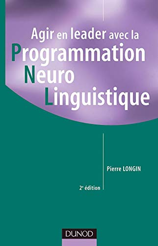 Agir en leader avec la PNL (Programmation Neuro Linguistique)