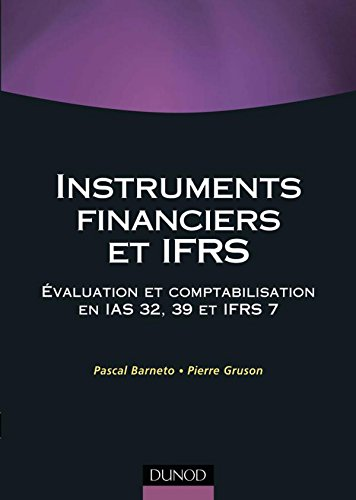 Instruments financiers et IFRS : Evaluation et comptabilisation en IAS 32, 39 et IFRS 7