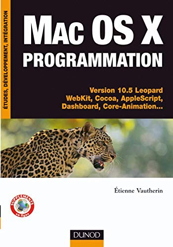 Mac Os X programmation : Versions 10.5 Léopard WebKit, Cocoa, AppleScript, Dashboard, Core-Animation...