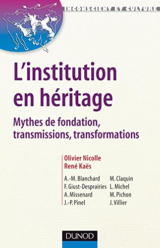L'institution en héritage : Mythes de fondation, transmissions, transformations