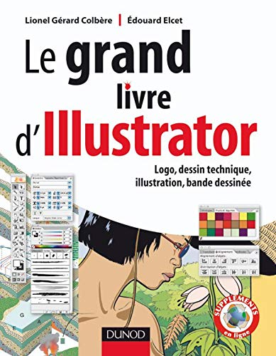 Le grand livre d'Illustrator : Logos, dessin technique, illustration, BD avec Adobe Illustrator