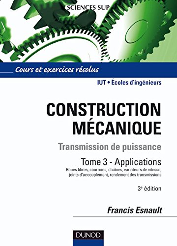 Construction mécanique : Tramsmission de puissance, Tome 3 - Applications