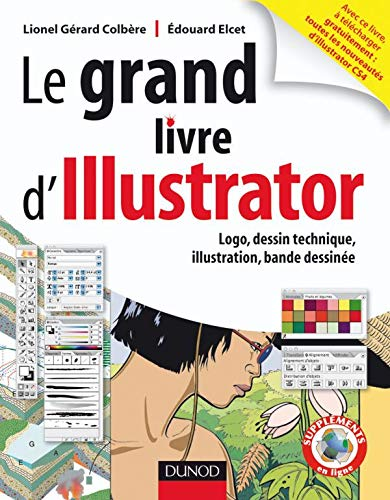 Le grand livre d'Illustrator : Logos, dessin technique, illustration, BD avec Adobe Illustrator 5.5 à CS