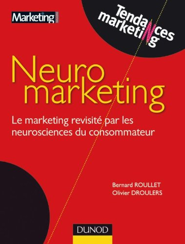 Neuromarketing - Le marketing revisité par les neurosciences du consommateur