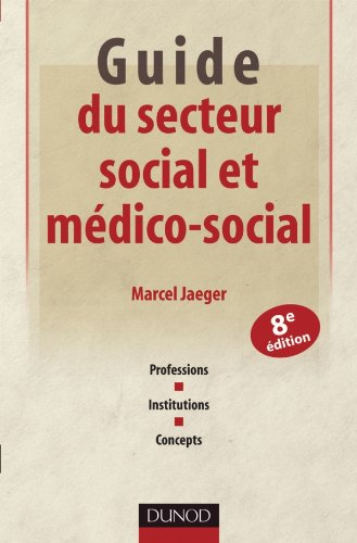 Guide du secteur social et médico-social - 8e édition - Professions, institutions, concepts