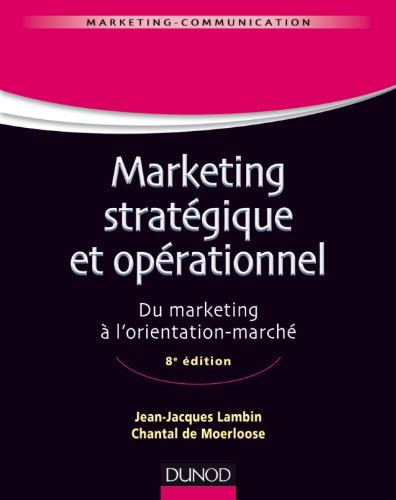 Marketing stratégique et opérationnel - 8e édition - Du marketing à l'orientation-marché