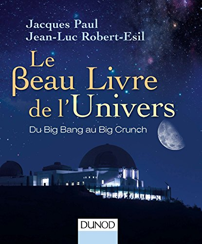 Le beau livre de l'Univers : du big bang au big crunch / Jacques Paul, Jean-Luc Robert-Esil.