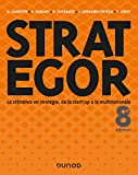 Strategor : Toute la stratégie de la start-up à la multinationale Ed. 8 | Garrette, Bernard