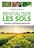 Revitaliser les sols : diagnostic, fertilisation, protection | Bucaille, Francis - Auteur