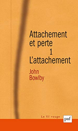Attachement et perte. Volume 1, L'attachement