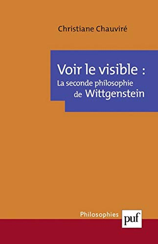 Voir le visible : La Seconde Philosophie de Wittgenstein