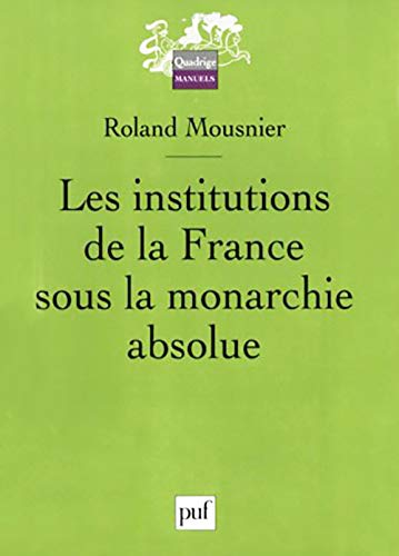 Les institutions de la France sous la monarchie absolue 1598-1789