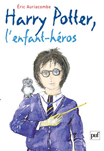 Harry Potter, l'enfant héros : Essai sur la psychopathologie de Harry Potter