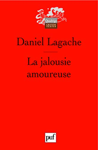 La jalousie amoureuse : Psychologie descriptive et psychanalyse