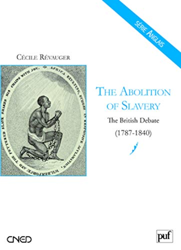 The abolition of slavery : The british debate (1787-1840)