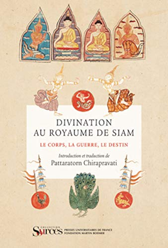 Divinations au Royaume de Siam : le corps, la guerre, le destin - Introduction et traduction de Pattaratorn Chirapravati