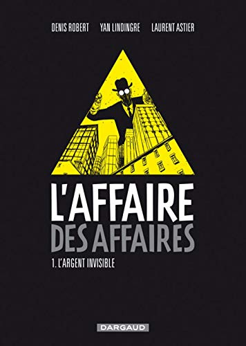 L'affaire des affaires, Tome 1 : L'argent invisible