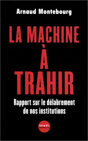 La Machine à trahir : Rapport sur le délabrement de nos institutions