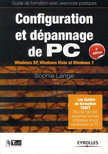 Configuration et dépannage de PC : Guide de formation avec exercices pratiques. Windows XP, Windows Vista et Windows 7